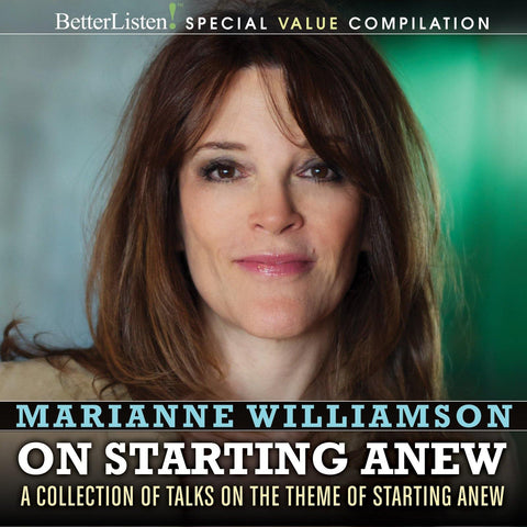 Marianne Williamson New Year Bundle - A collection of talks on the theme of Starting Anew!