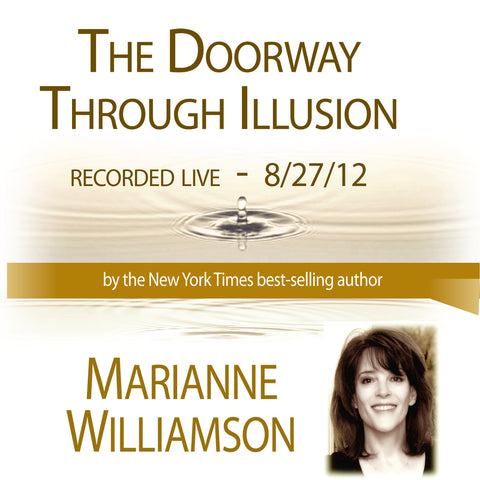 The Doorway Through Illusion with Marianne Williamson