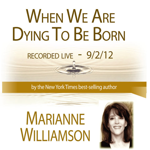 When We are Dying to be Born with Marianne Williamson