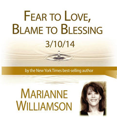 Fear to Love, Blame to Blessing with Marianne Williamson