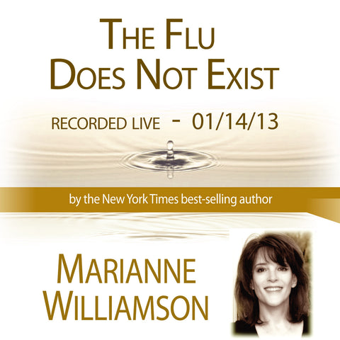 The Flu Does Not Exist with Marianne Williamson