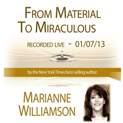 From Material to Miraculous with Marianne Williamson