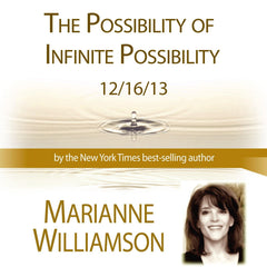 The Possibility of Infinite Possibility with Marianne Williamson