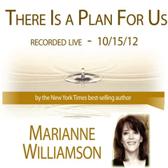 There Is a Plan for Us with Marianne Williamson
