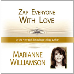 Zap Everyone with Love with Marianne Williamson