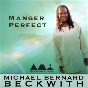Manger Perfect with Michael Bernard Beckwith Audio Program BetterListen! - BetterListen!