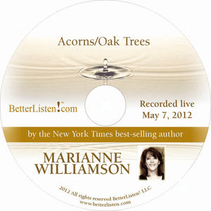 Acorns/Oak Trees with Marianne Williamson Audio Program Marianne Williamson - BetterListen!