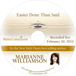 Easier Done Than Said with Marianne Williamson Audio Program Marianne Williamson - BetterListen!