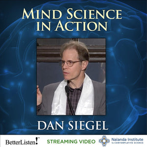 Mind Science In Action: Weaving Compassion Into Our Way of Life with Dan Siegel Audio Program Nalanda - BetterListen!