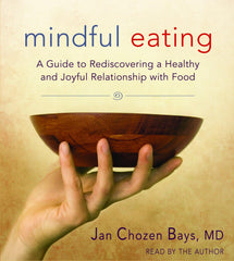 Mindful Eating: A Guide to Rediscovering a Healthy and Joyful Relationship with Food with Jan Chozen Bays, MD