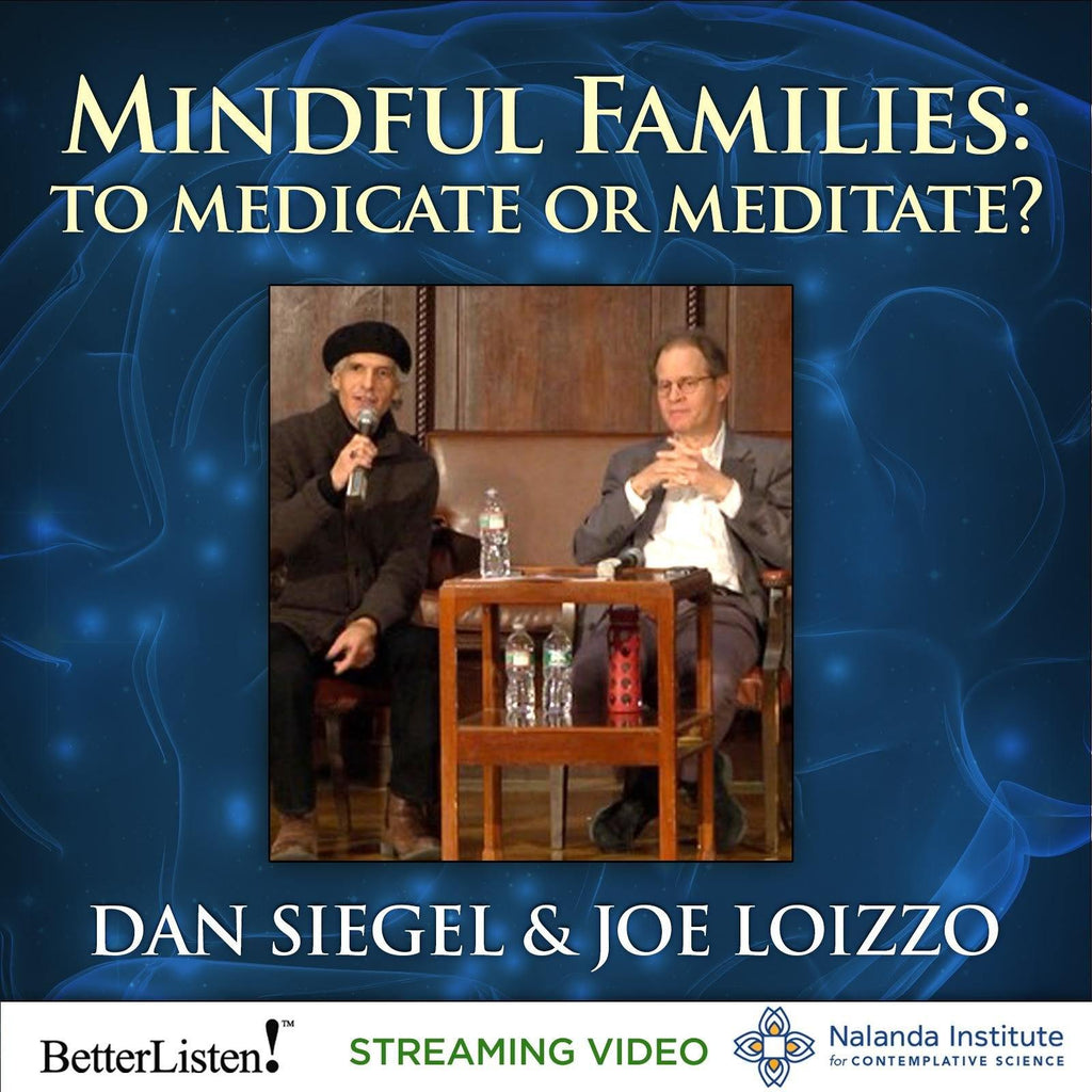 Mindful Families: To Medicate or Meditate? Audio Program Nalanda - BetterListen!