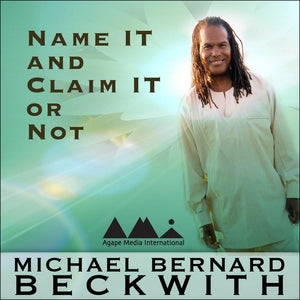 Name It and Claim It or Not with Michael Bernard Beckwith Audio Program BetterListen! - BetterListen!