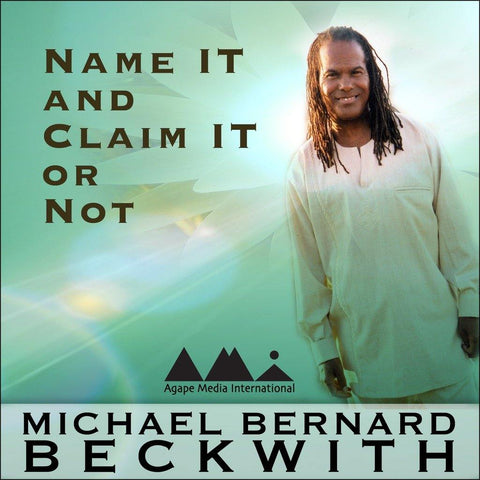 Name It and Claim It or Not with Michael Bernard Beckwith