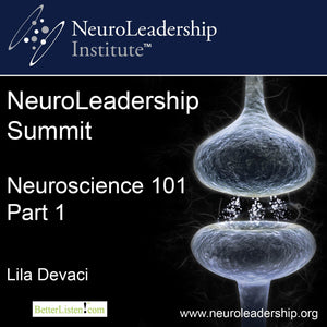 Neuroscience 101, Parts 1 and 2 w Handouts w Lila Devaci Audio Program BetterListen! - BetterListen!