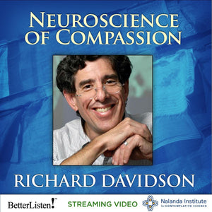 The Neuroscience of Compassion with Richard Davidson - Streaming Video and Audio - BetterListen!