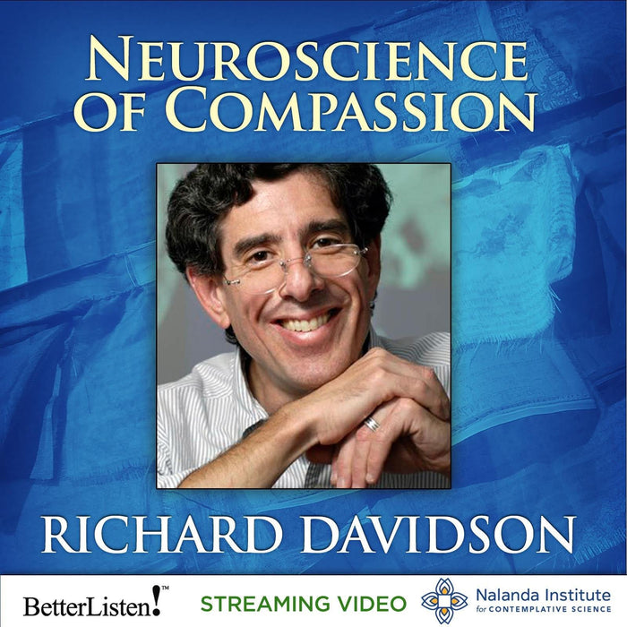 The Neuroscience of Compassion with Richard Davidson - Streaming Video and Audio
