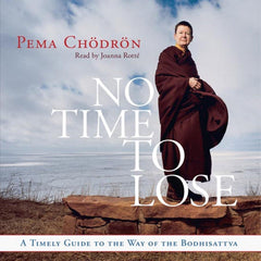 No Time to Lose with Pema Chodron