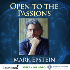 Open to the Passions with Mark Epstein - Streaming Video and Audio