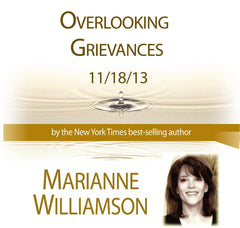 Overlooking Grievances with Marianne Williamson
