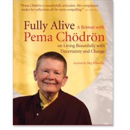 Fully Alive: A Retreat with Pema Chödrön on Living Beautifully with Uncertainty and Change - Audio and Streaming Video