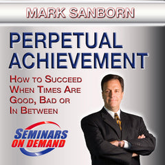 Perpetual Achievement by Mark Sanborn