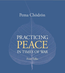 Practicing Peace In Times of War by Pema Chodron