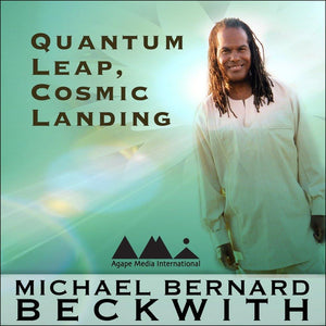 Quantum Leap, Cosmic Landing with Michael Bernard Beckwith Audio Program BetterListen! - BetterListen!