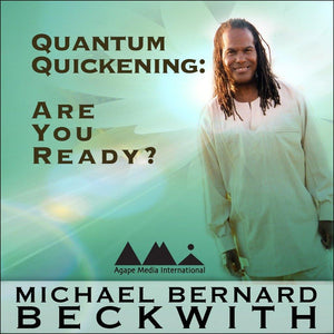 Quantum Quickening: Are You Ready? with Michael Bernard Beckwith Audio Program BetterListen! - BetterListen!