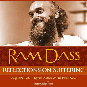 Reflections on Suffering with Ram Dass Audio Program BetterListen! - BetterListen!