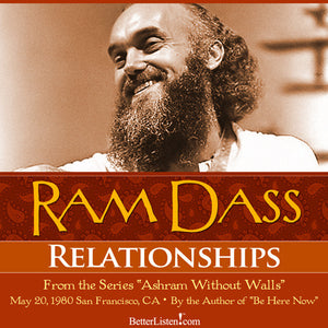 Relationships with Ram Dass Audio Program BetterListen! - BetterListen!