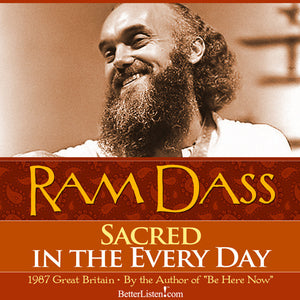 Sacred in the Every Day with Ram Dass Audio Program BetterListen! - BetterListen!