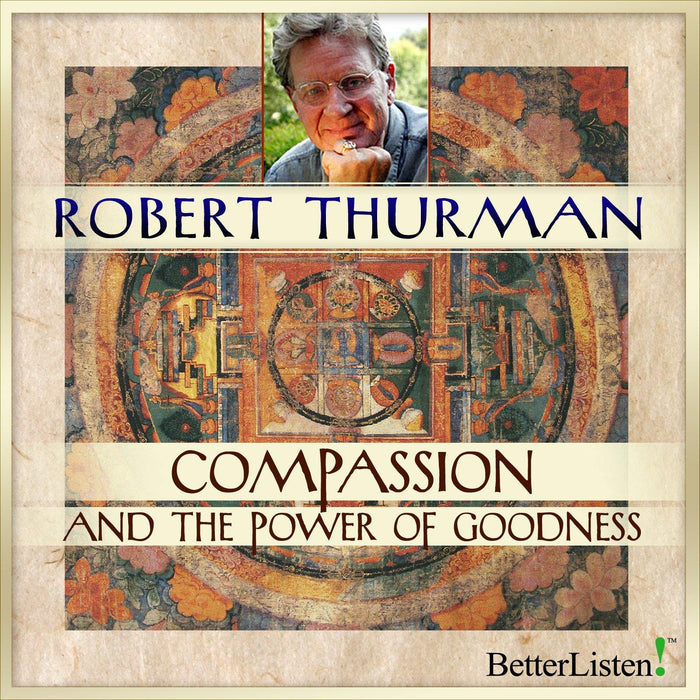 Compassion and the Power of Goodness with Robert Thurman