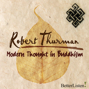 Modern Thought in Buddhism with Robert Thurman Audio Program Robert Thurman - BetterListen!
