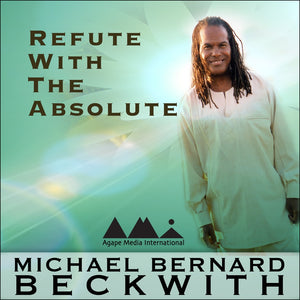 Refute with the Absolute with Michael Bernard Beckwith Audio Program BetterListen! - BetterListen!