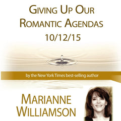 Giving Up Our Romantic Agendas with Marianne Williamson