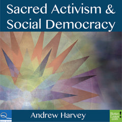 Sacred Activism & Social Democracy with Andrew Harvey