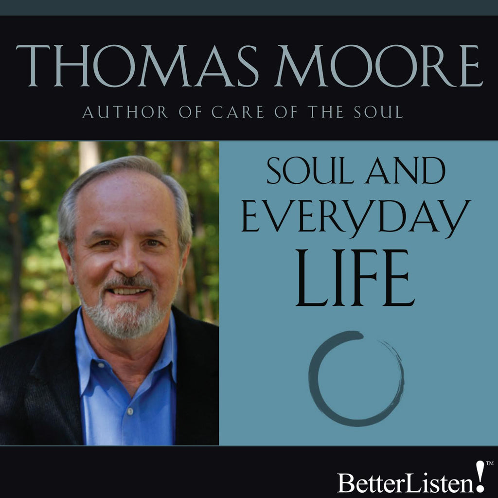 Soul and Everyday Life by Thomas Moore - BetterListen!