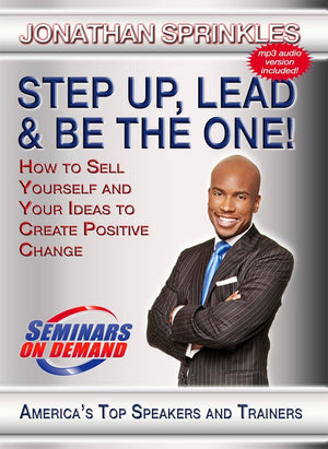 Step Up, Lead and Be the One! with Jonathan Sprinkles Audio Program Seminars On Demand - BetterListen!