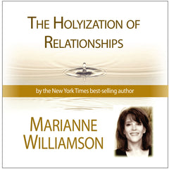 Holyization of Relationships with Marianne Williamson