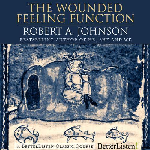 The Wounded Feeling Function with Robert Johnson - BetterListen!