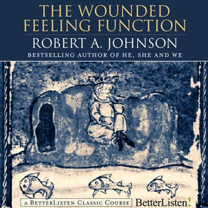 The Wounded Feeling Function with Robert Johnson