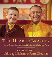 The Heart of Bravery: A Retreat with Sakyong Mipham and Pema Chodron - Streaming Video and Audio