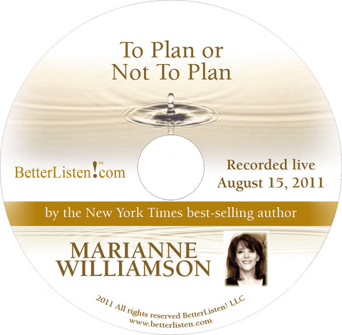 To Plan or Not To Plan with Marianne Williamson