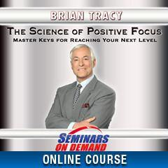 The Science of Positive Focus On Demand MP3 Audio & Video Streaming Seminar  by Brian Tracy video Seminars On Demand - BetterListen!
