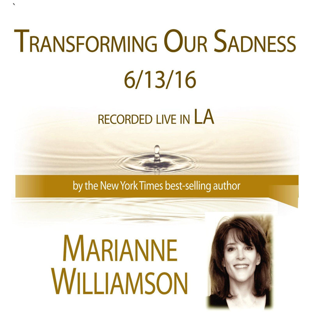Transforming Our Sadness with Marianne Williamson Audio Program Marianne Williamson - BetterListen!