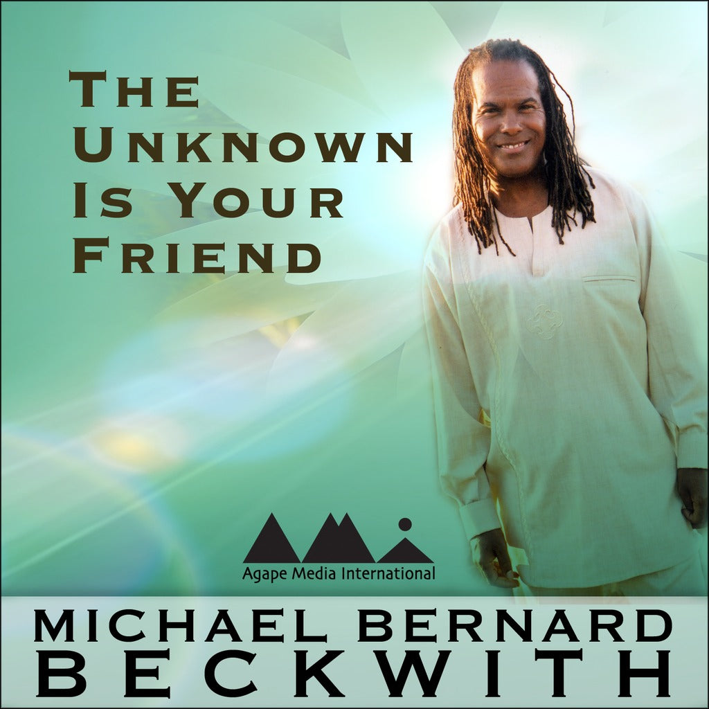 The Unknown Is Your Friend with Michael Bernard Beckwith Audio Program BetterListen! - BetterListen!