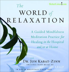 The World of Relaxation: A Guided Mindfulness Meditation Practice for Healing in the Hospital and/or at Home Streaming Video and MP3