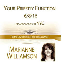 Your Priestly Function with Marianne Williamson