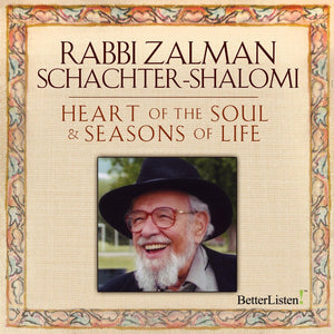 Heart of the Soul and Seasons of Life with Rabbi Zalman Schachter-Shalomi Audio Program BetterListen! - BetterListen!