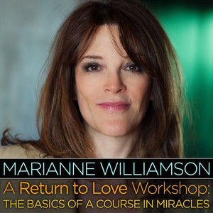 A Return to Love Workshop: The Basics of A Course in Miracles with Marianne Williamson Audio Program Marianne Williamson - BetterListen!